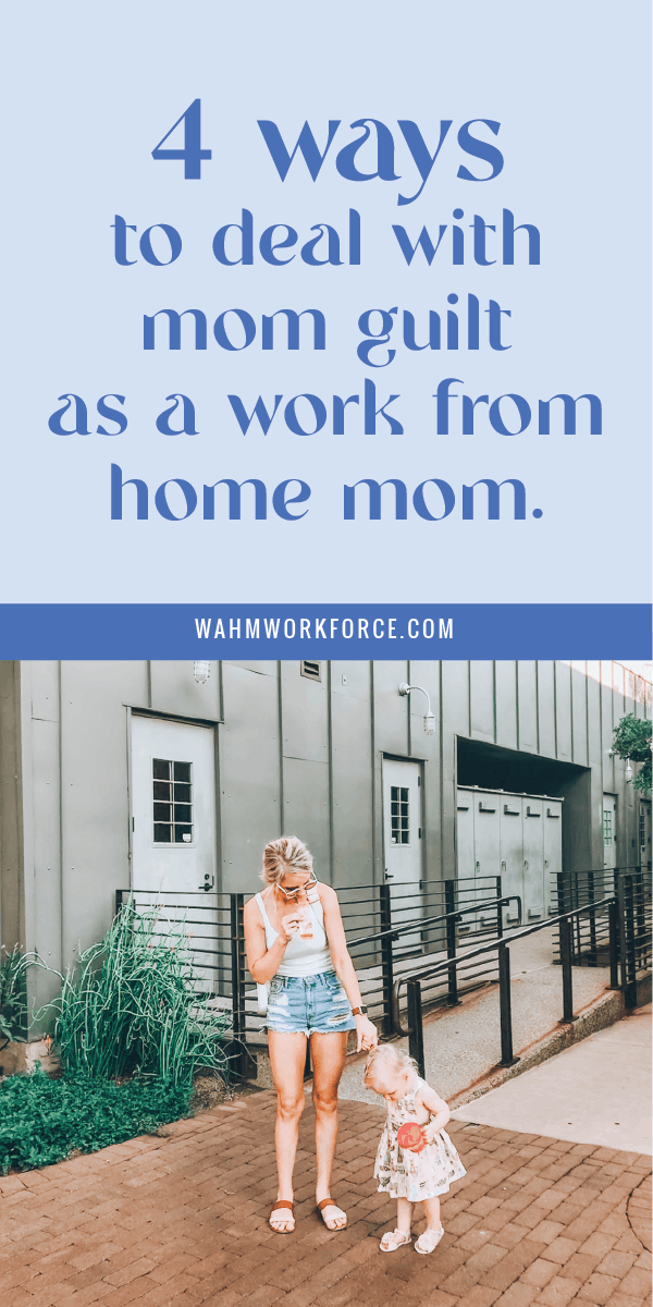 4 ways to deal with mom guilt as a work from home mom