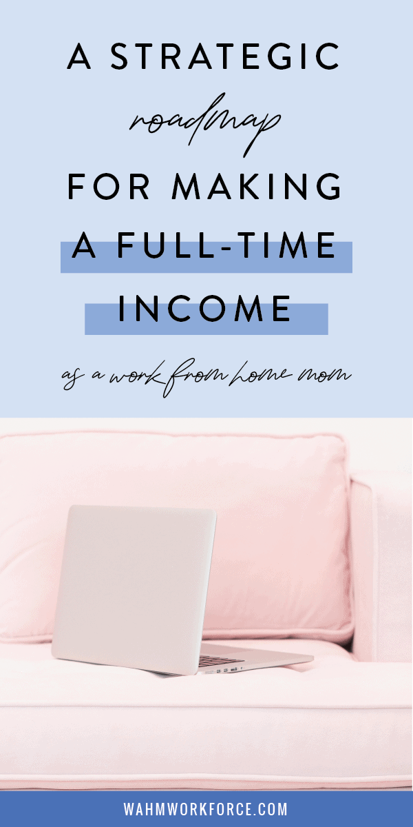 A strategic roadmap for making a full-time income for work at home moms